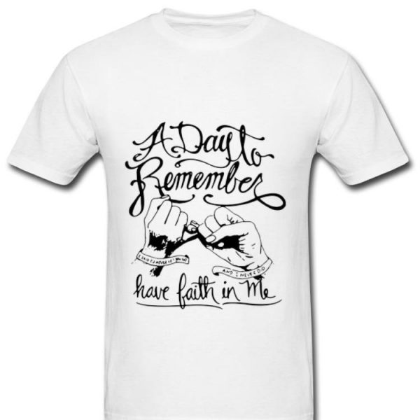 Awesome A Day To Remember Have Faith In Me shirt