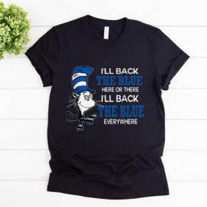 Awesome Dr Seuss I'll Back The Blue Here There Or Everywhere shirt