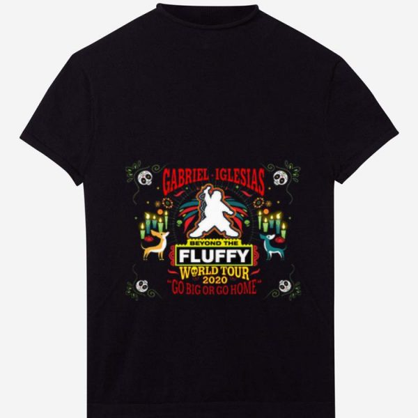 Great Gabriel Iglesias Beyond The Fluffy World Tour 2020 Go Big Or Go Home shirt