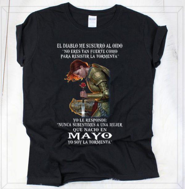 Hot El Diablo Me Susurro Al Oido Que Nacio En Mayo Yo Soy La Tormenta shirt