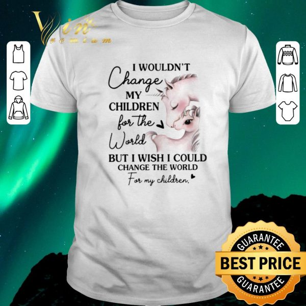 Hot Horses i wouldn't change my children for the world but i wish i could change the world shirt sweater