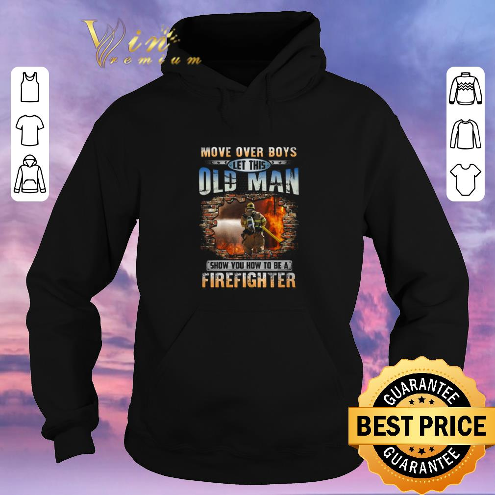 Hot More Over Boys Let This Old Man Show You How To Be A Firefighter shirt sweater 4 - Hot More Over Boys Let This Old Man Show You How To Be A Firefighter shirt sweater