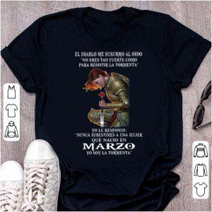 Nice El Diablo Me Susurro Al Oido Que Nacio En Marzo Yo Soy La Tormenta shirt