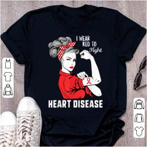 Nice I Wear Red To Fight Heart Disease Awareness Chd Mom Day Gift shirt