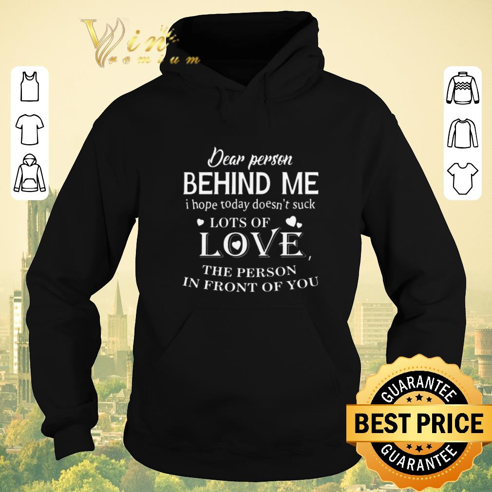 Official Dear person behind me i hope today doesn t suck lots of love shirt sweater 4 - Official Dear person behind me i hope today doesn't suck lots of love shirt sweater