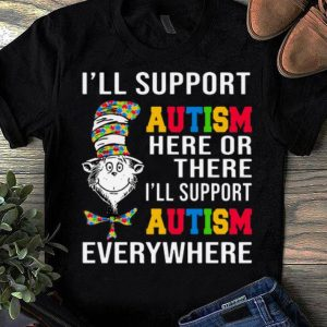 Official Dr Seuss I Will Support Autism Here Or There Every Where shirt