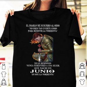 Official El Diablo Me Susurro Al Oido Que Nacio En Junio Yo Soy La Tormenta shirt
