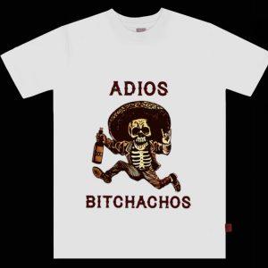 Original Adios Bitchachos Drunk Skeleton shirt