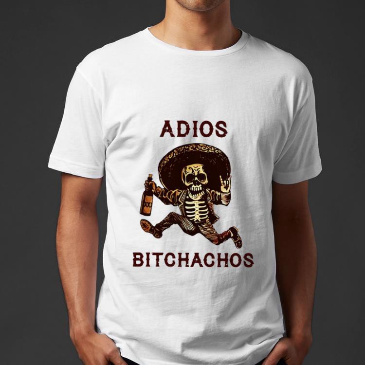Original Adios Bitchachos Drunk Skeleton shirt 4 - Original Adios Bitchachos Drunk Skeleton shirt