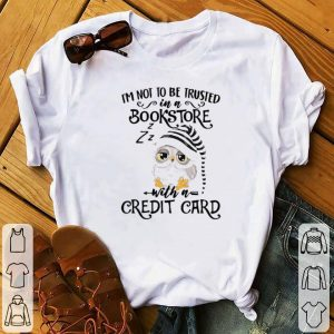 Premium Owl I'm Not To Be Trusted In A Bookstore With A Credit Card shirt