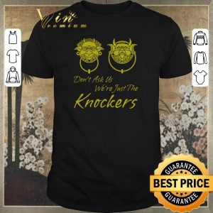 Pretty Don't ask us we're just the knockers shirt sweater