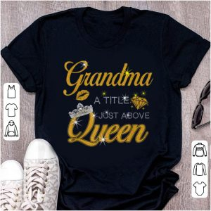 Pretty Grandma A Title Just Above Queen Mother Day shirt