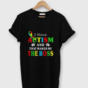 Pretty I Have Autism And That Makes Me The Boss shirt