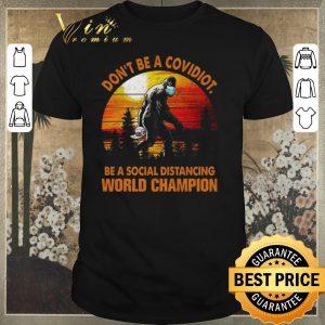 Nice Bigfoot Don't Be Covidiot Be A Social Distancing World Champion Vintage shirt sweater