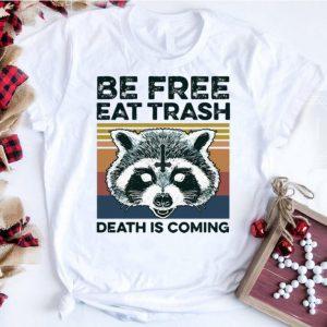 Premium Vintage Raccoon Be Free Eat Trash Death Is Coming shirt