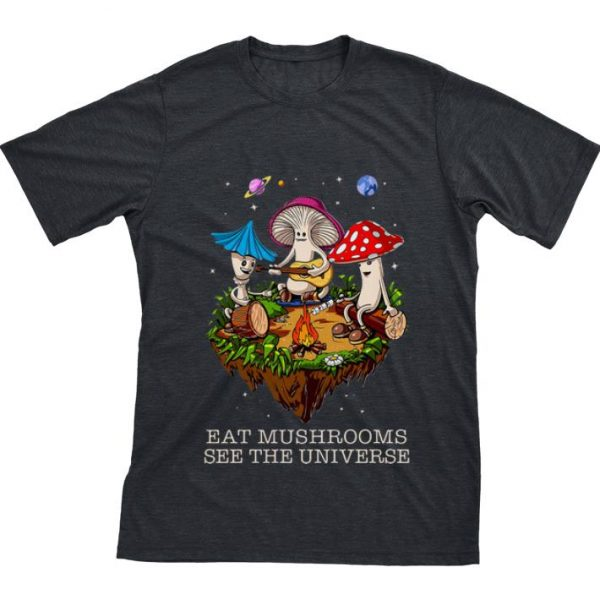 Top Camping Eat Mushrooms See The Universe shirt