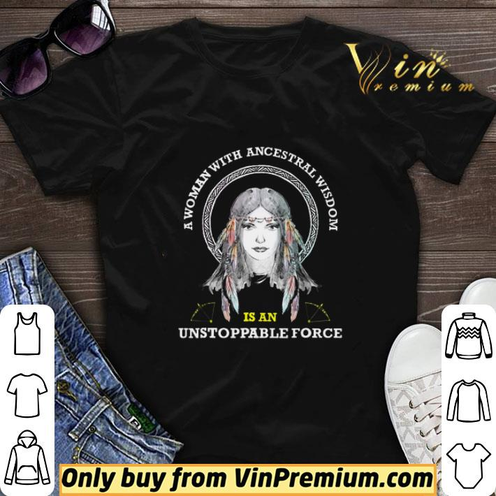 A Woman With Ancestral Wisdom Is An Unstoppable Force shirt sweater