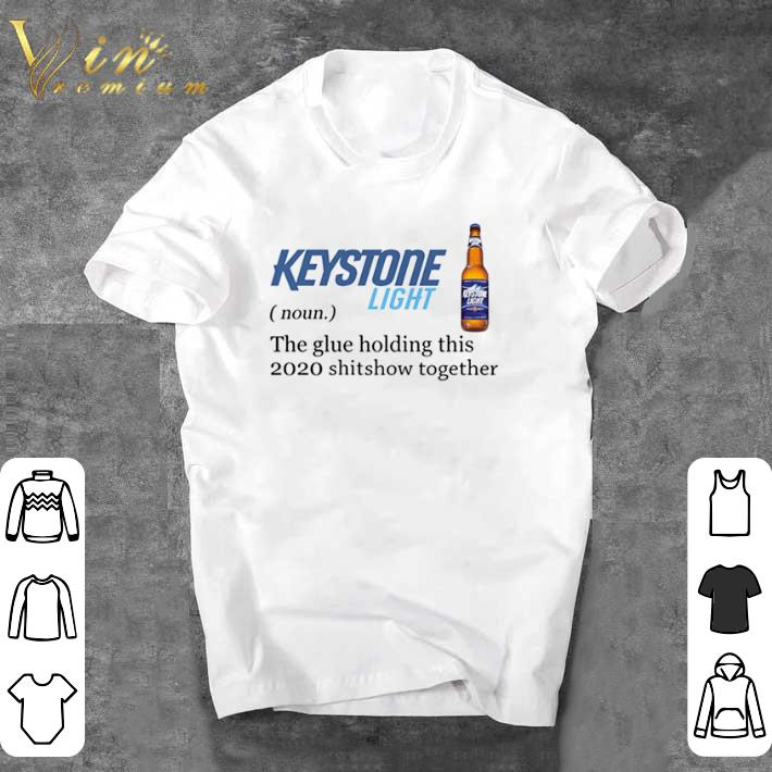 Awesome Keystone Light The Glue Holding This 2020 Shitshow Together shirt sweater