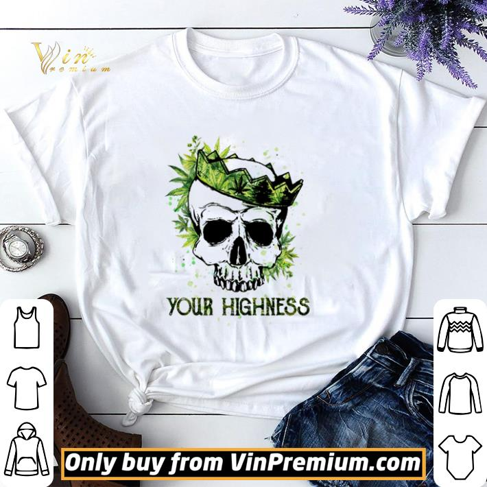 Skull weed your highness shirt sweater