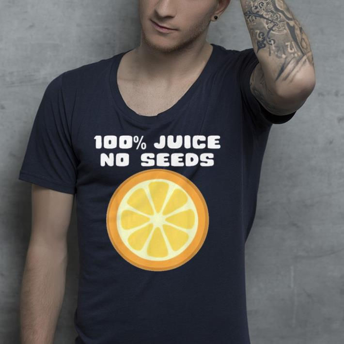 100 Juice No Seeds shirt 4 - 100% Juice No Seeds shirt