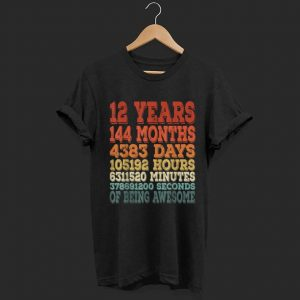 12 year 144 months 4383 day 105192 hour shirt