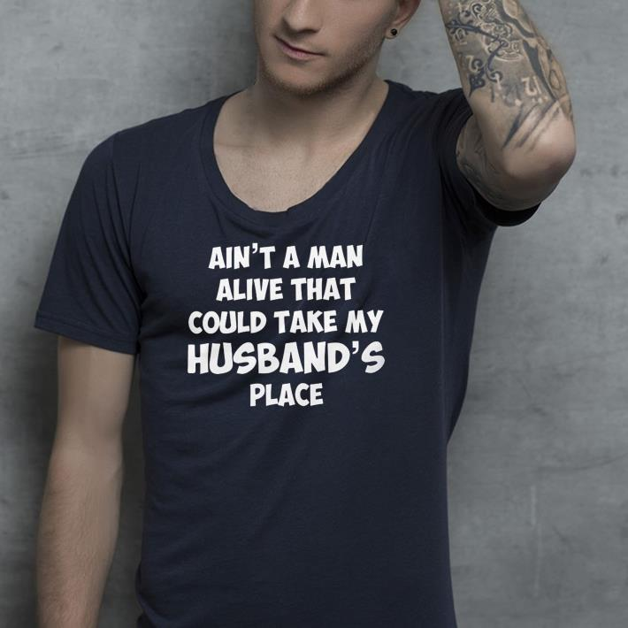 Ain t a man alive that could take my husband s place shirt 4 - Ain't a man alive that could take my husband's place shirt