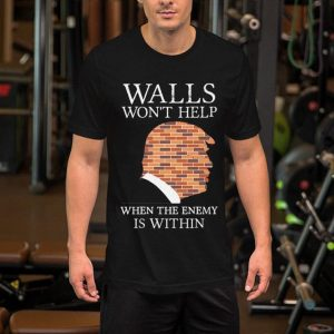 Donald Trump walls won't help when the enemy is within shirt