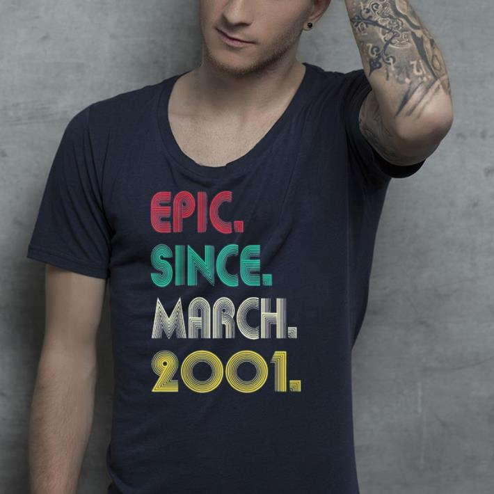 Epic Since March 2001 shirt 4 - Epic Since March 2001 shirt