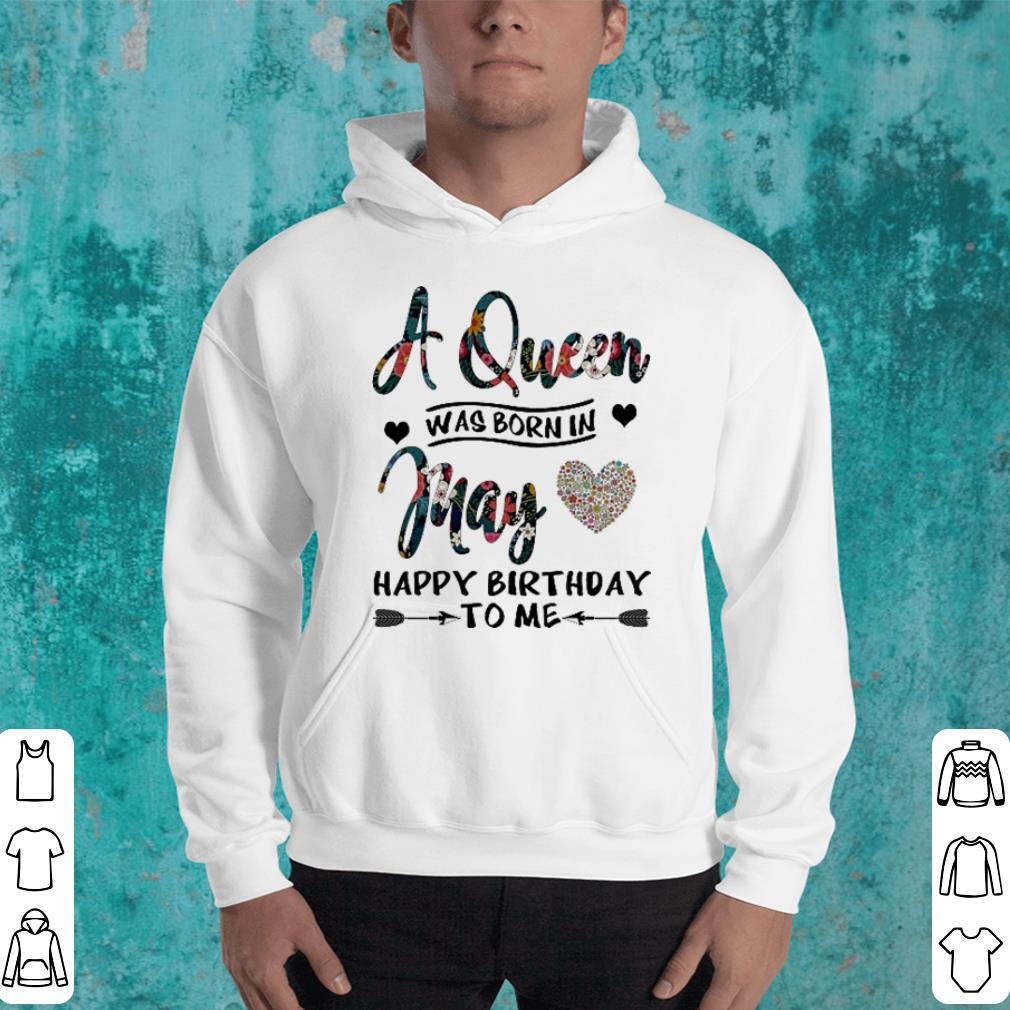 Flower A queen was born in may love happy birthday to me shirt 4 - Flower A queen was born in may love happy birthday to me shirt