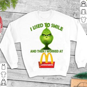 Grinch i used to smile and then i worked at Mc Donald's shirt