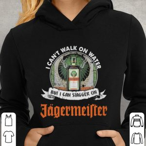 I can't walk on water but i can stagger on Jagermeister shirt 2