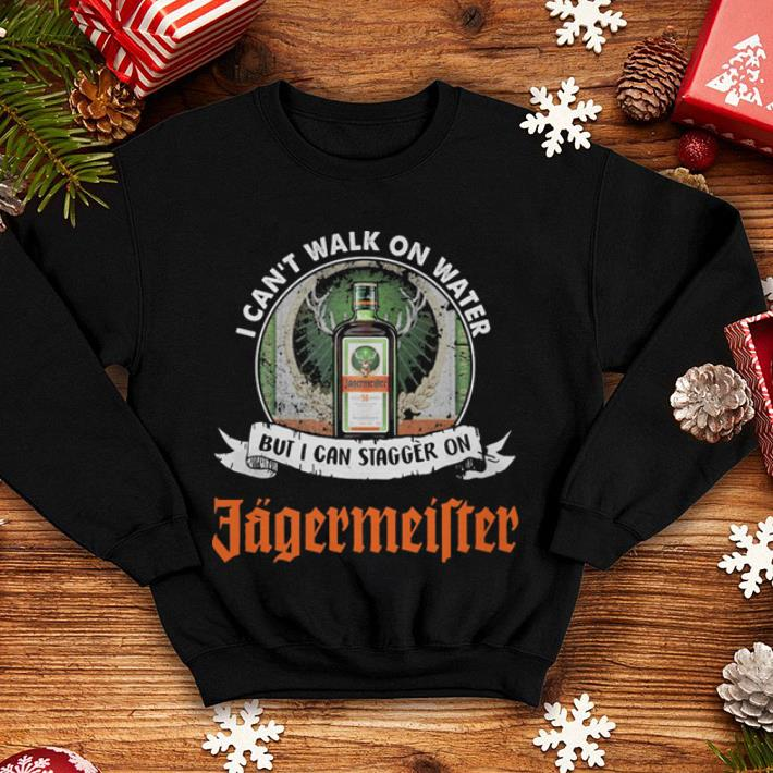 I can t walk on water but i can stagger on Jagermeister shirt 4 - I can't walk on water but i can stagger on Jagermeister shirt