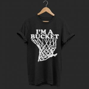 I'm a bucket shirt