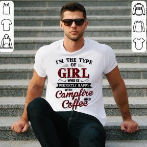 I'm the type of girl who is perfectly happy with campfire and coffee shirt