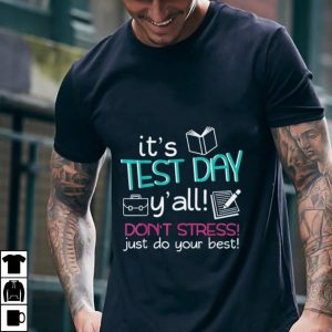 It's test day y'all don't stress just do your best shirt