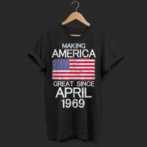 Making America Great Since April 1969 shirt