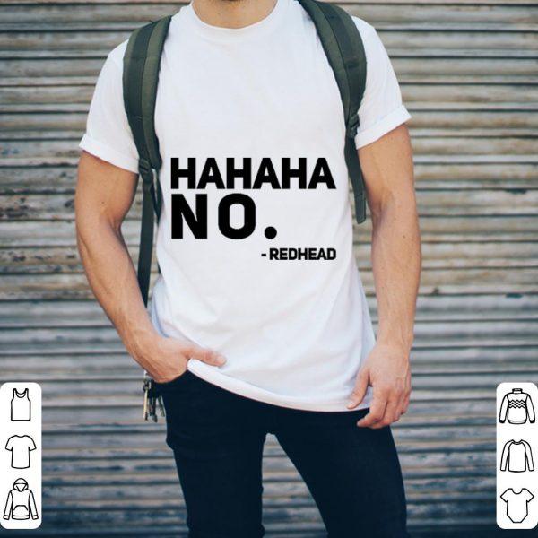 Hahaha no redhead shirt