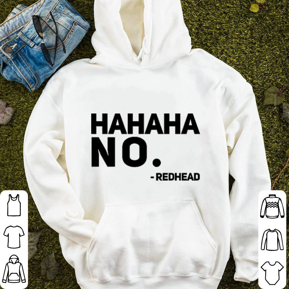 Hahaha no redhead shirt 4 - Hahaha no redhead shirt