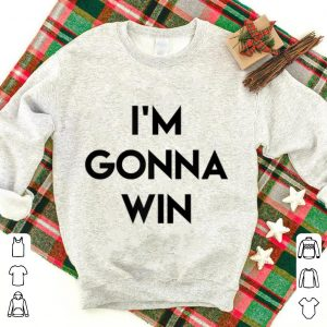 I'm gonna win shirt