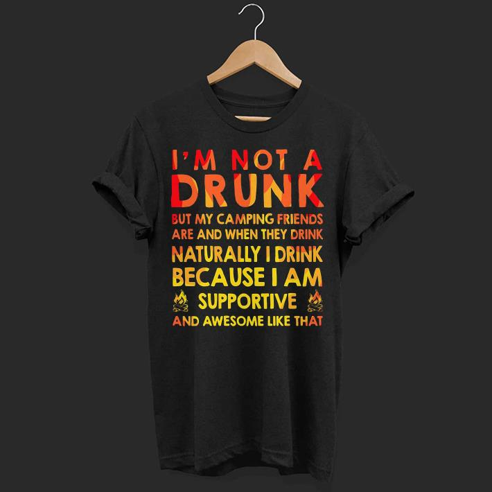 e5b737fd0 I'm not a drunk but my camping friends are and when they drink shirt ...