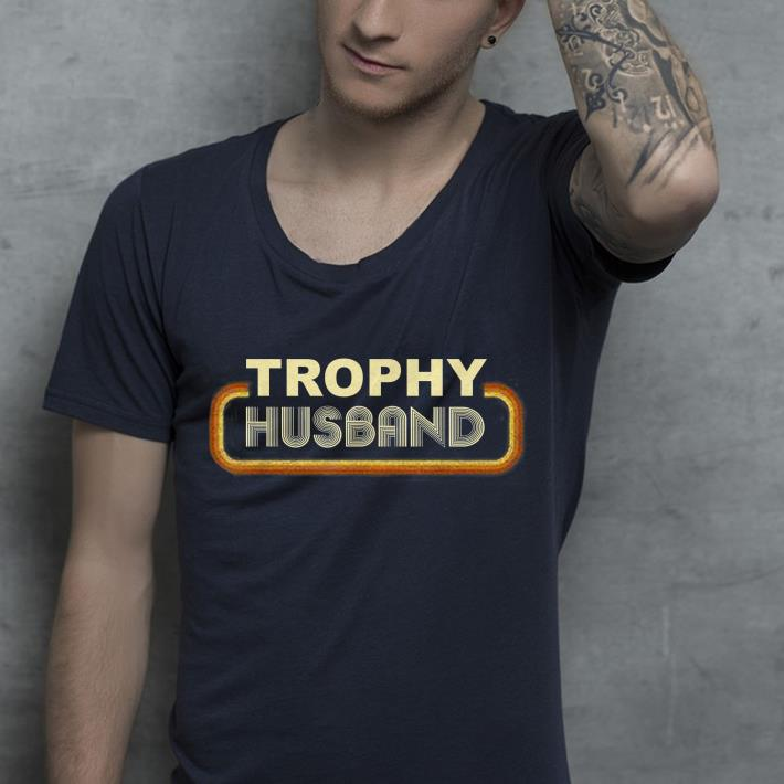Trophy Husband shirt 4 - Trophy Husband shirt