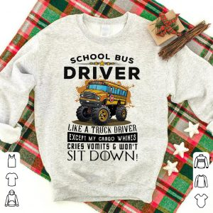 Truck school bus driver I'm like a truck driver except my cargo whines cries vomits and won't sit down shirt