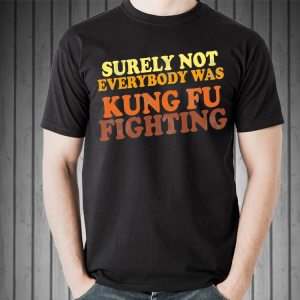 Surely Not Everybody Was Kung Fu Fighting vintage shirt 1