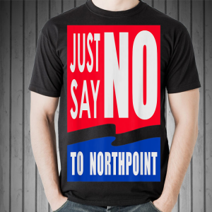 Just Say No To Northpoint shirt 1