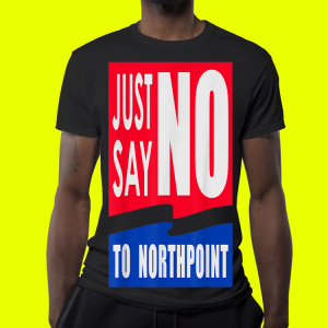 Just Say No To Northpoint shirt 3
