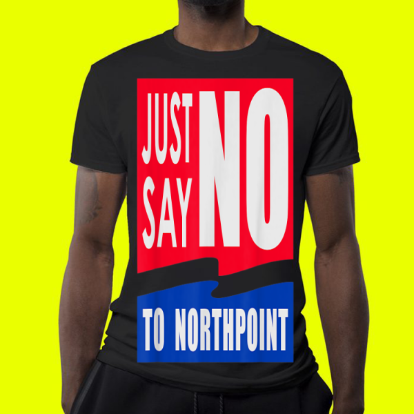 Just Say No To Northpoint shirt