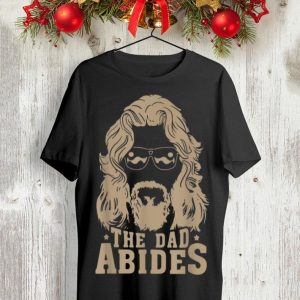 The dad abides Father day shirt