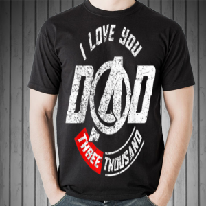 I love you dad three thousand Father day shirt