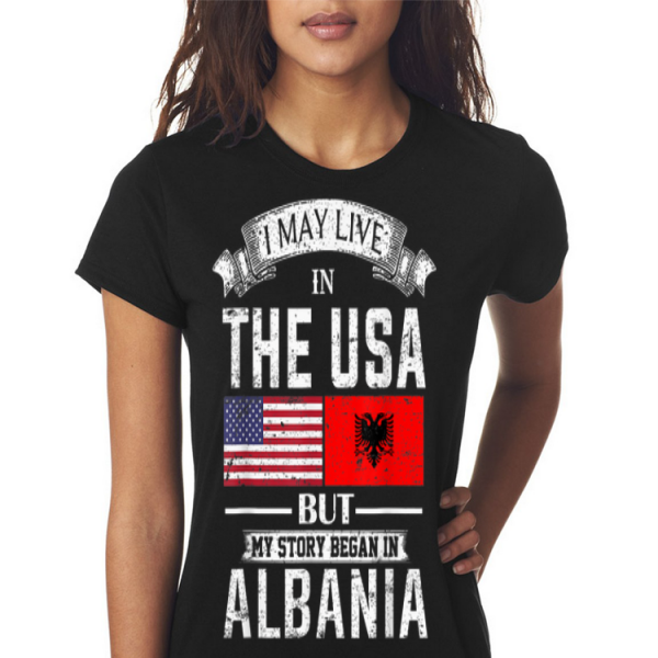 I May Live in USA But My Story Began in Albania shirt