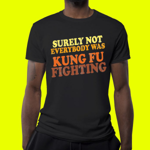 Surely Not Everybody Was Kung Fu Fighting vintage shirt 3